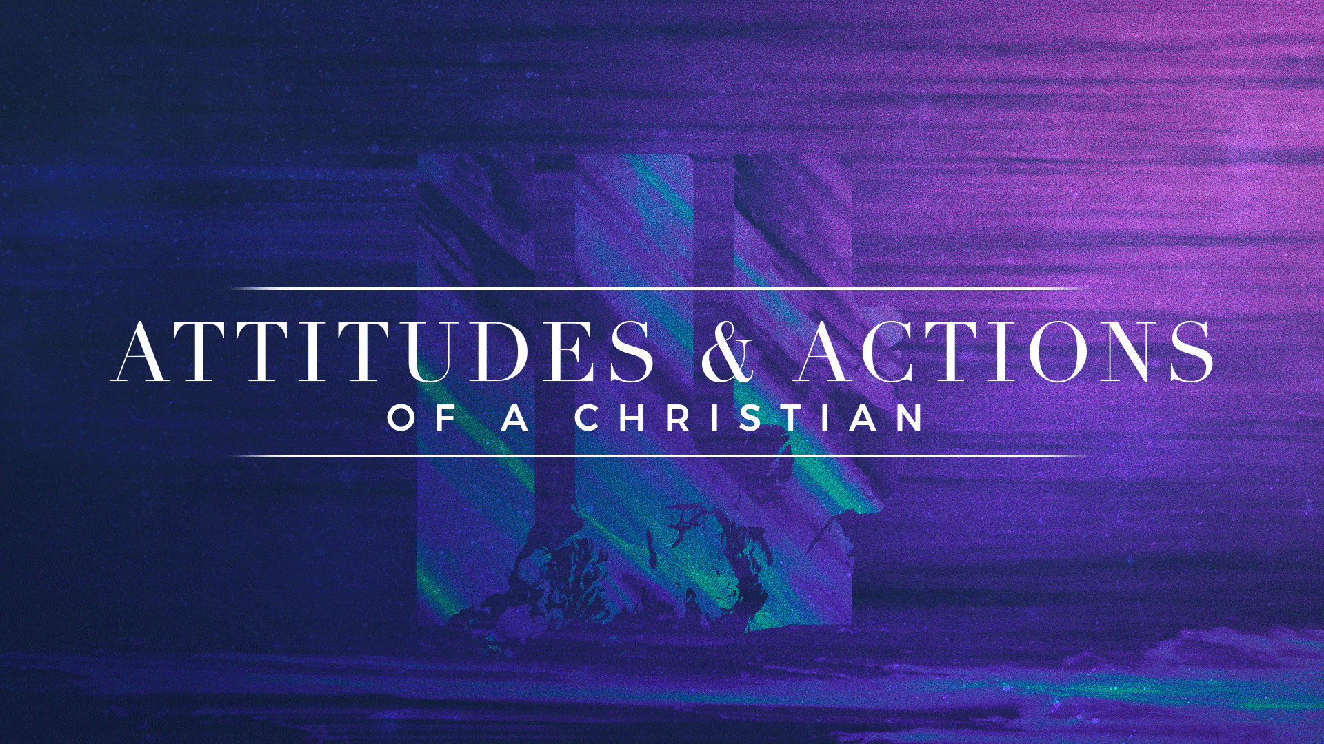 Attitudes and Actions of a Christian